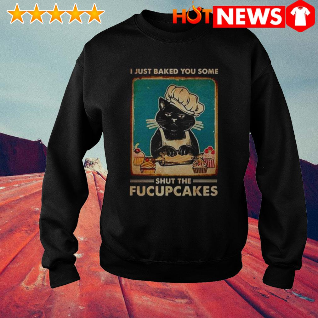 Cat chef I just baked you some shut the fucupcakes Sweater