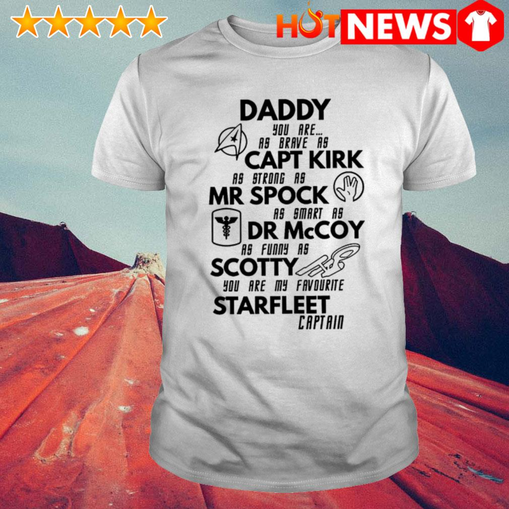 Daddy you are as brave as Captain Kirk you are my favourite Starfleet Captain shirt