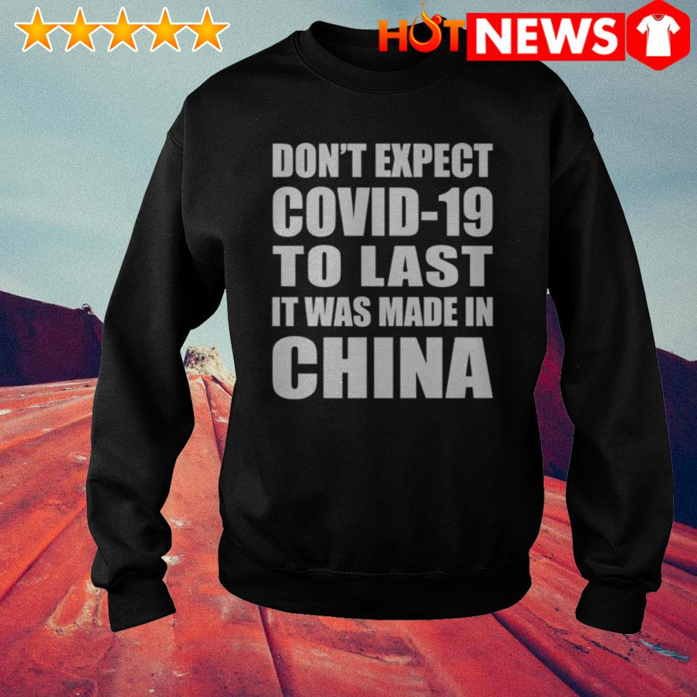 Don't expect COVID-19 to last it was made in China Coronavirus Sweater