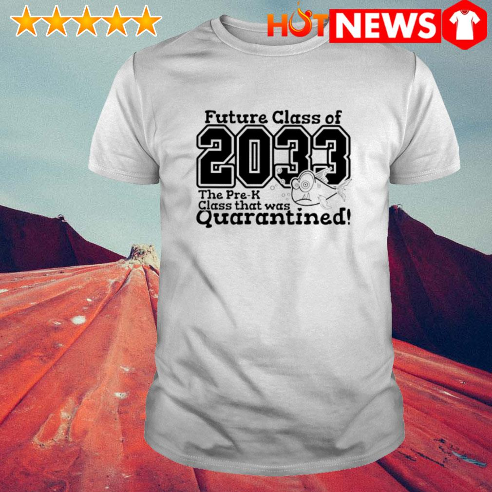 Future class of 2033 the pre-k class that was quarantined Coronavirus shirt