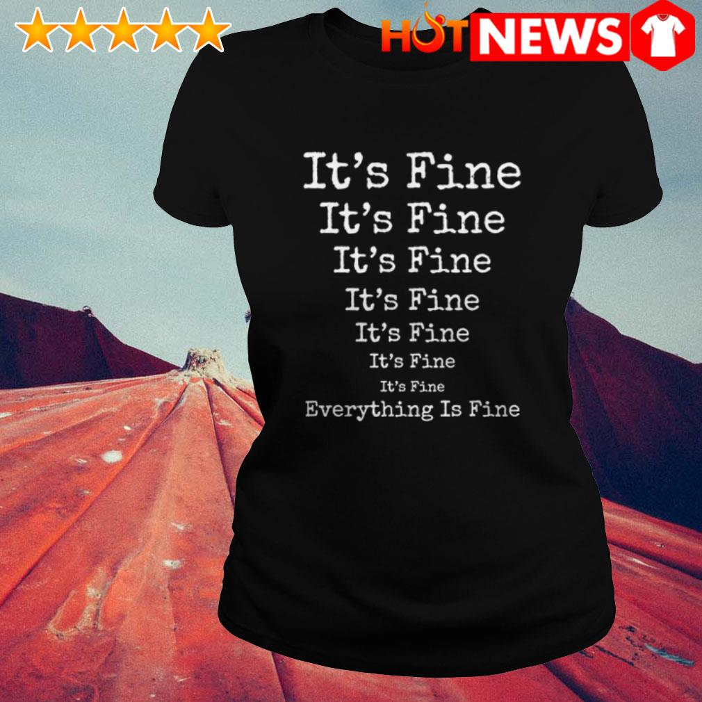 It's fine it's fine everything is fine  Ladies Tee
