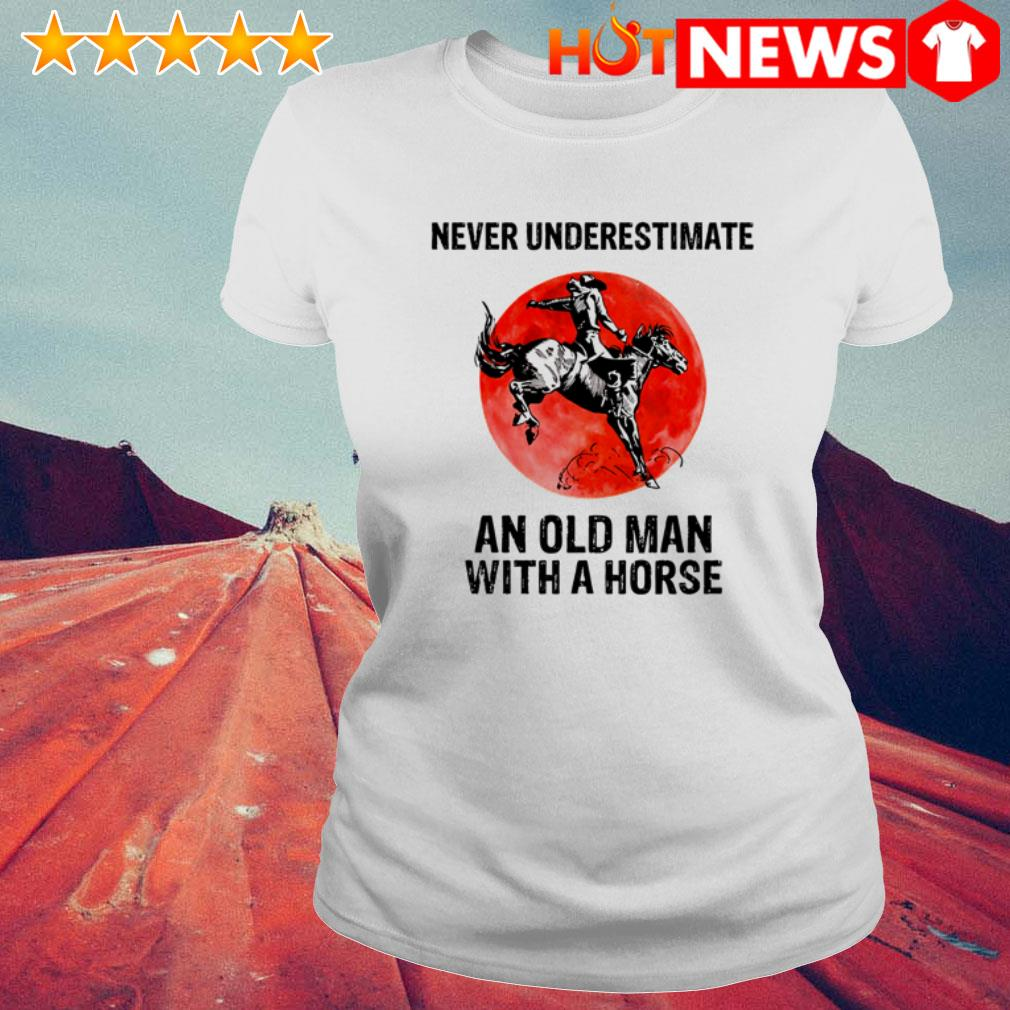 Never underestimate an old man with a horse sunset  Ladies Tee