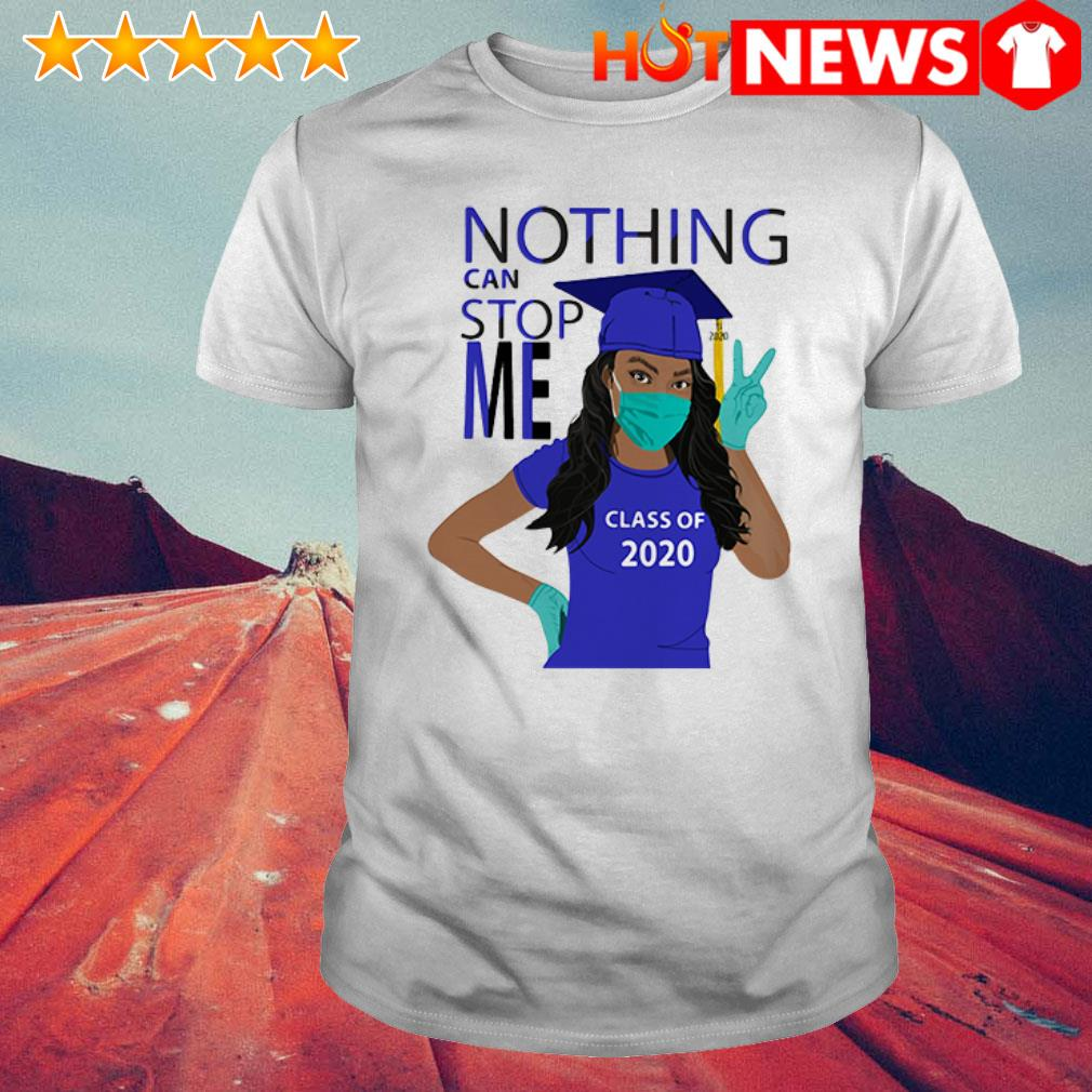 Nothing can stop me class of 2020 graduation shirt