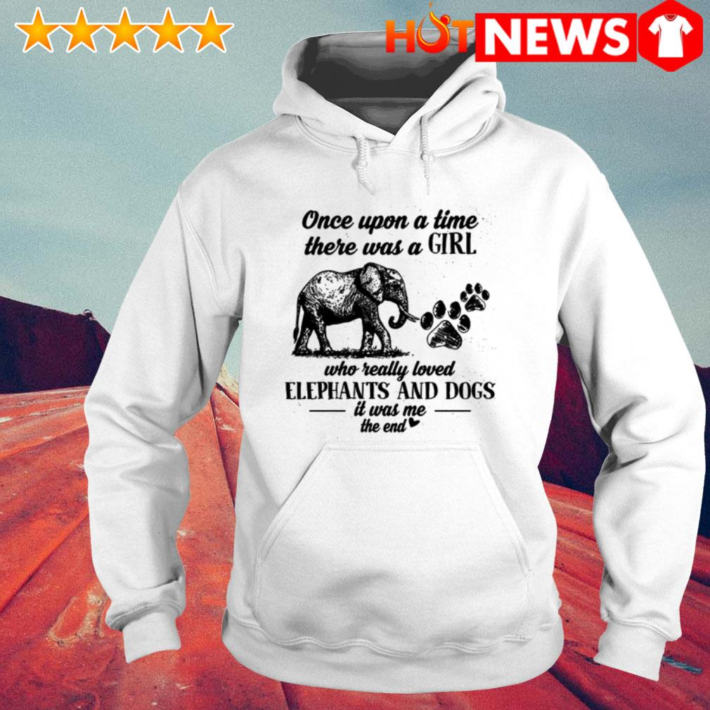 Once upon a time there was a girl who really loved elephants and dogs it was me Hoodie