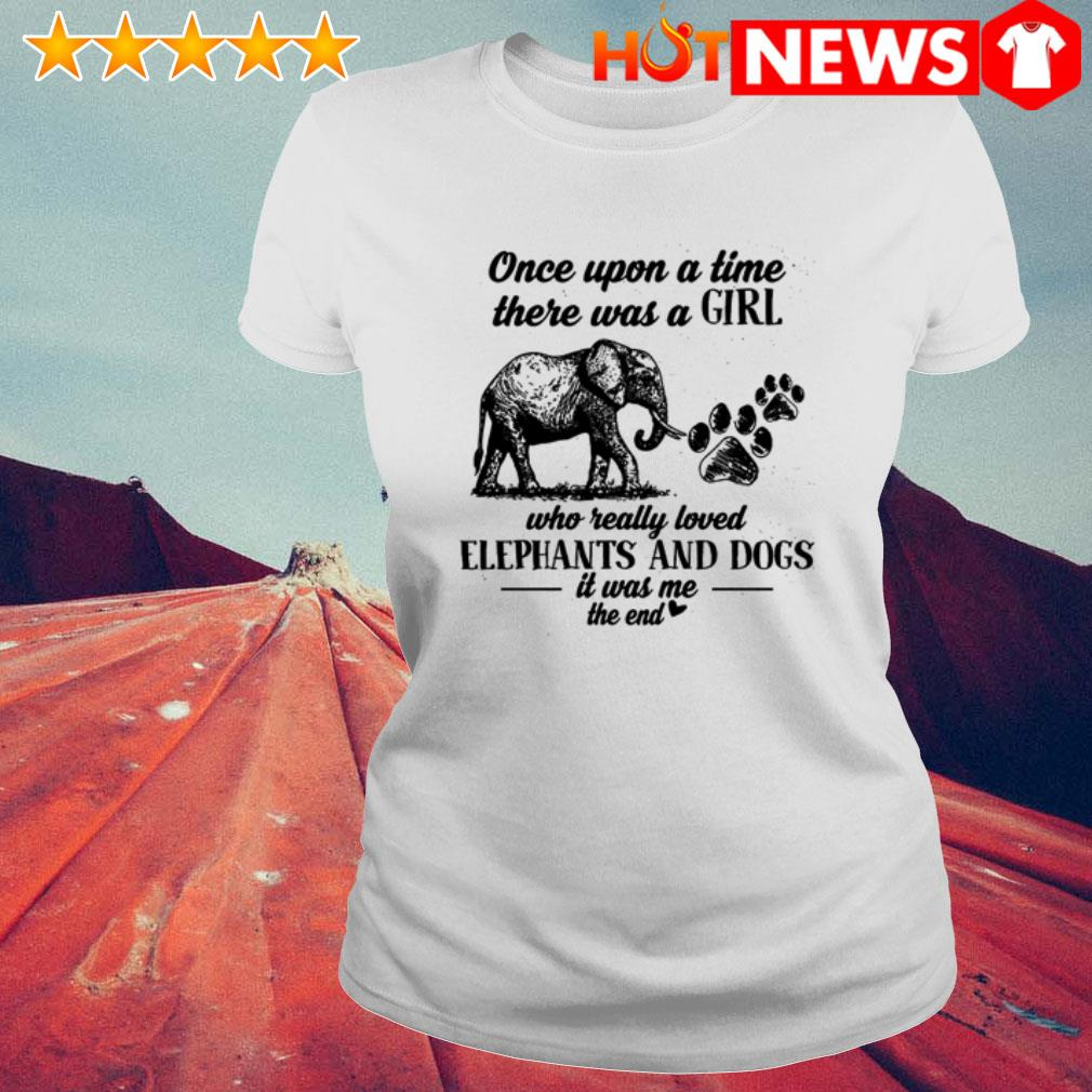 Once upon a time there was a girl who really loved elephants and dogs it was me Ladies Tee
