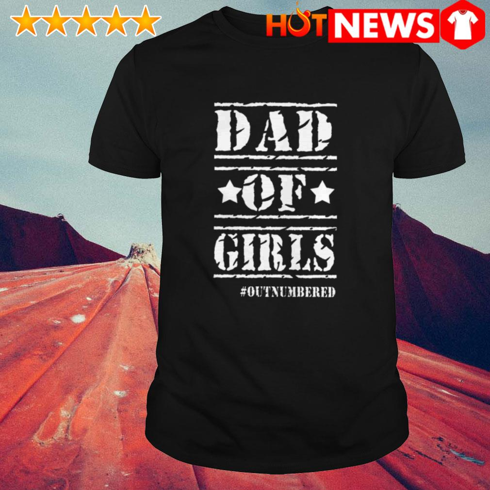 Outnumbered Dad of girl shirt