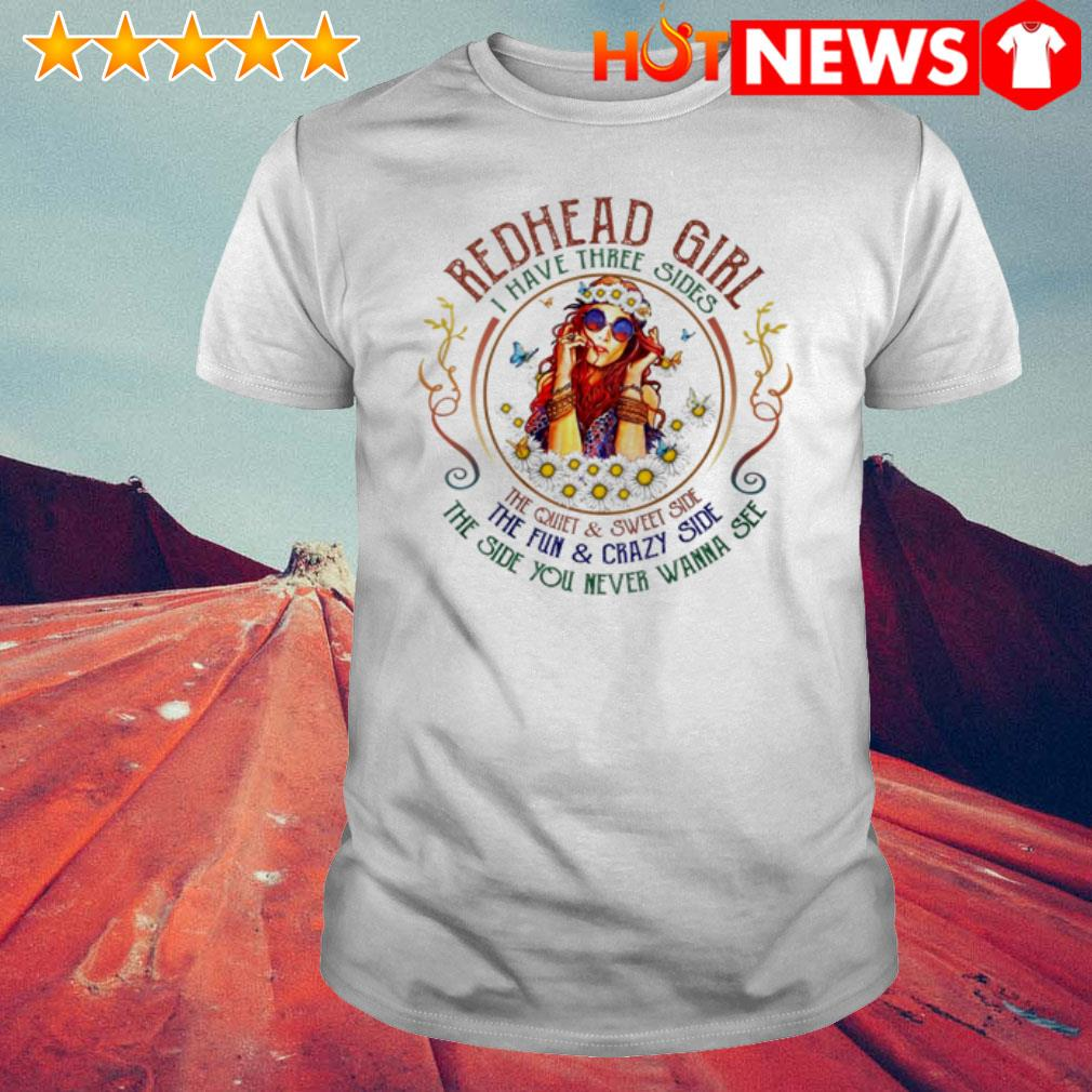 Redhead girl I have three sides the side you never wanna see shirt