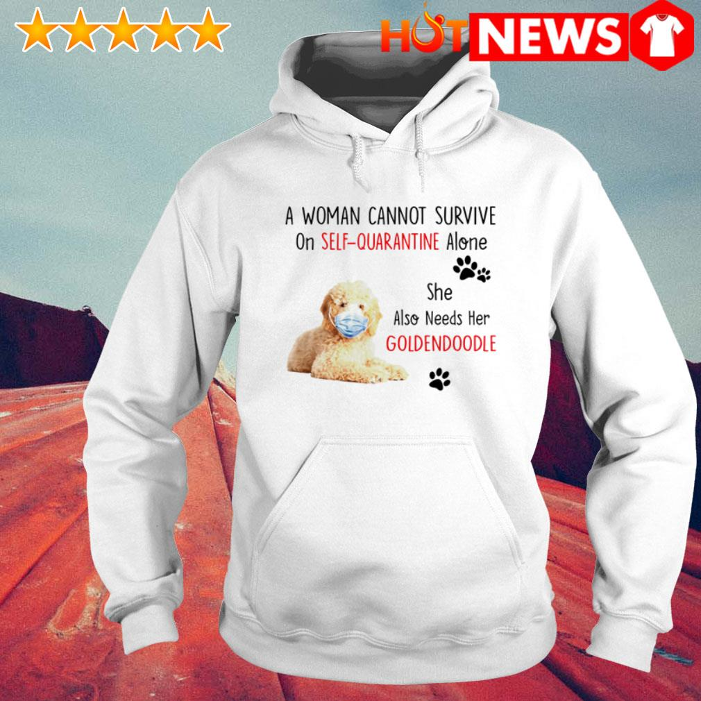 She also needs her Goldendoodle a woman cannot survive on self-quarantine alone Hoodie