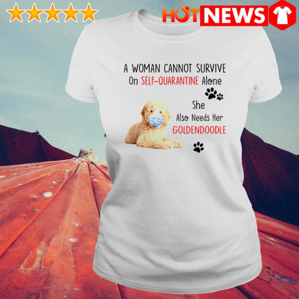She also needs her Goldendoodle a woman cannot survive on self-quarantine alone Ladies Tee
