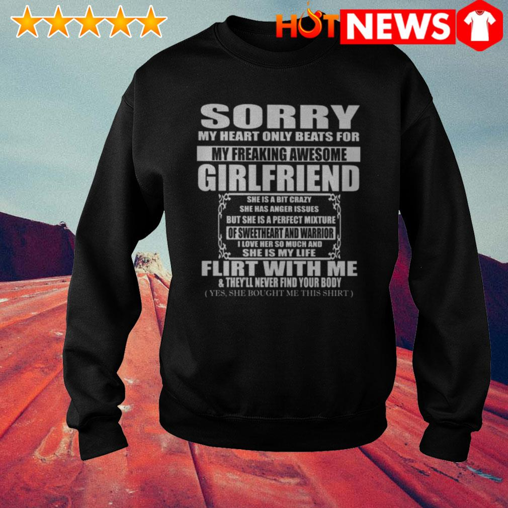 Sorry girlfriend she is a bit crazy flirt with me and they'll never find your body Sweater