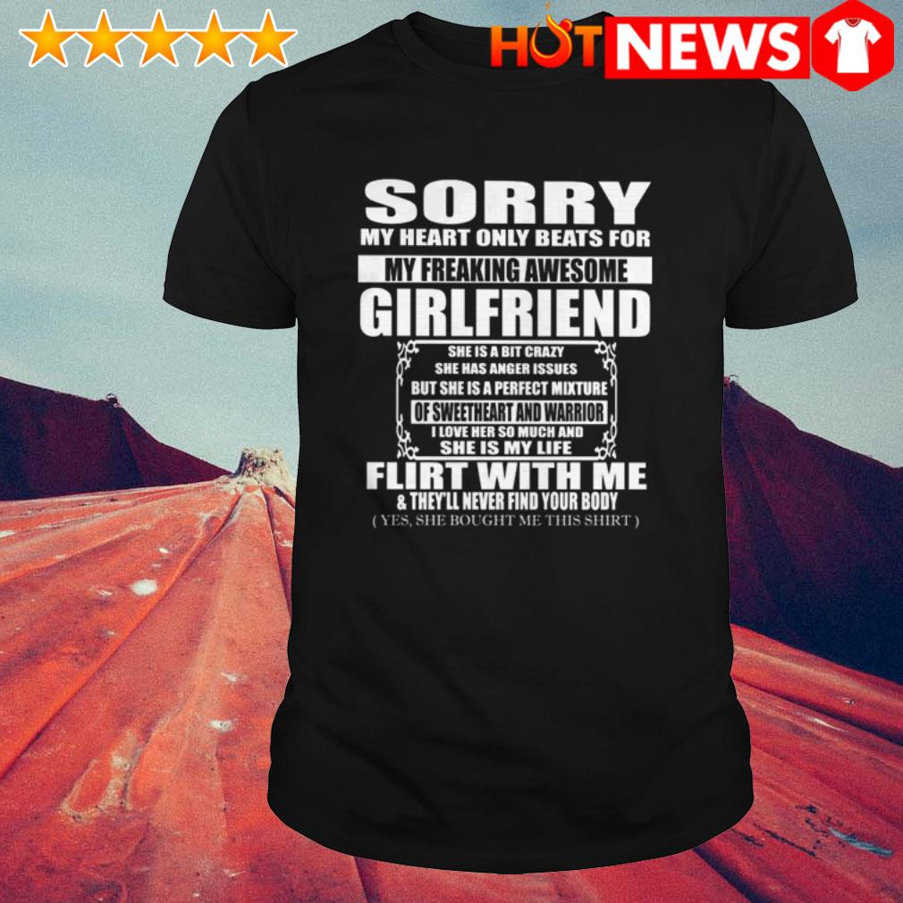Sorry girlfriend she is a bit crazy flirt with me and they'll never find your body shirt