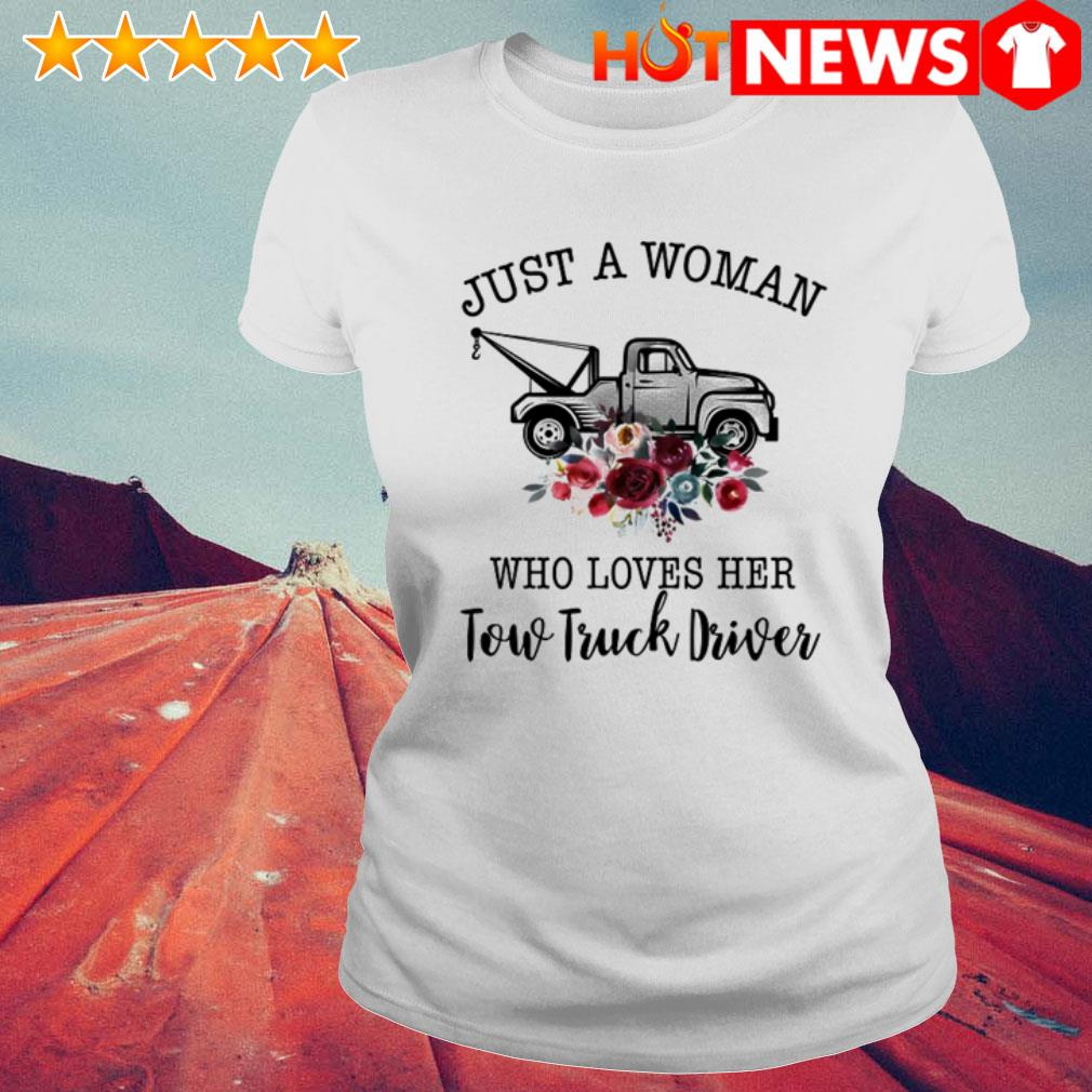 Trucker just a woman who loves her tow truck driver Ladies Tee
