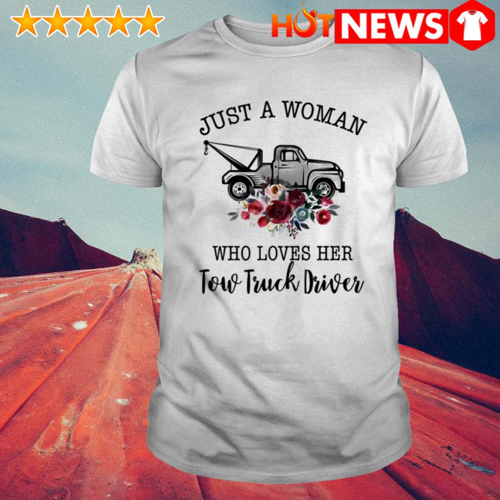 Trucker just a woman who loves her tow truck driver shirt