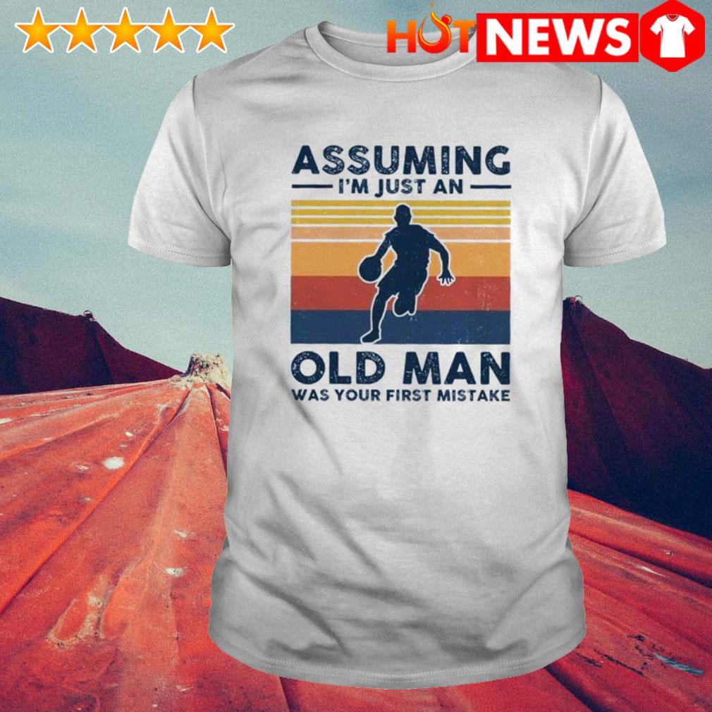 Vintage Basketball assuming I'm just an old lady was your first mistake shirt