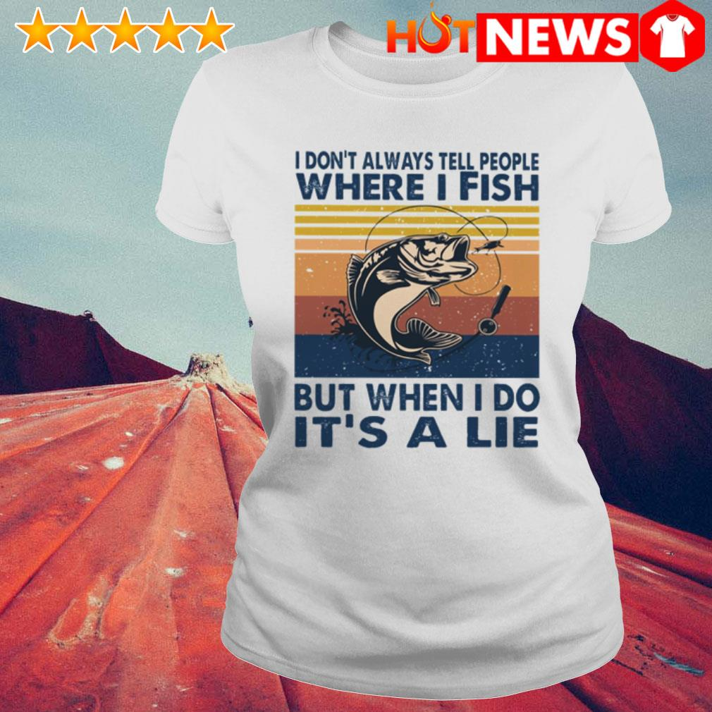 Vintage Fishing I don't always tell people where I fish but when I do it's a lie Ladies Tee