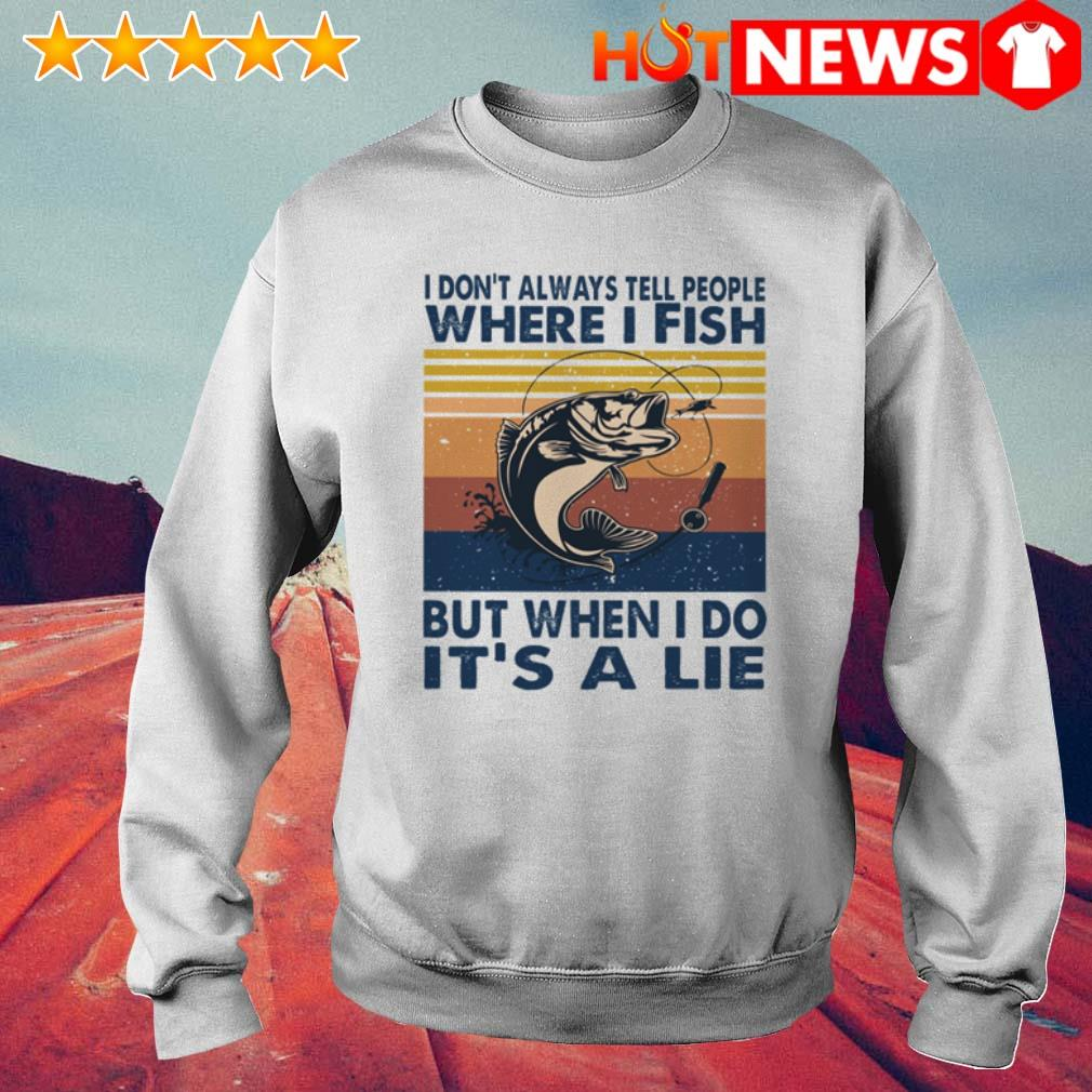 Vintage Fishing I don't always tell people where I fish but when I do it's a lie Sweater