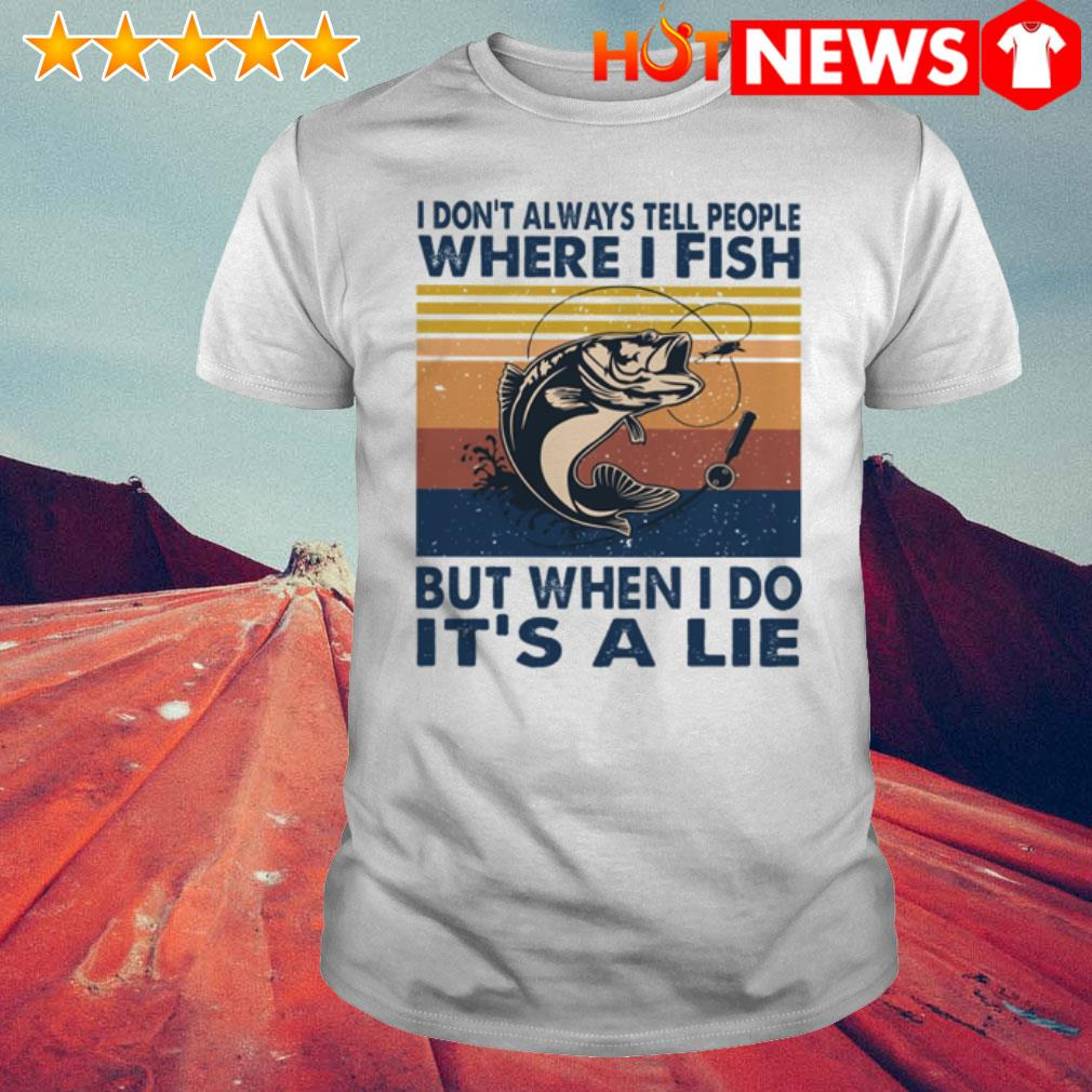 Vintage Fishing I don't always tell people where I fish but when I do it's a lie shirt