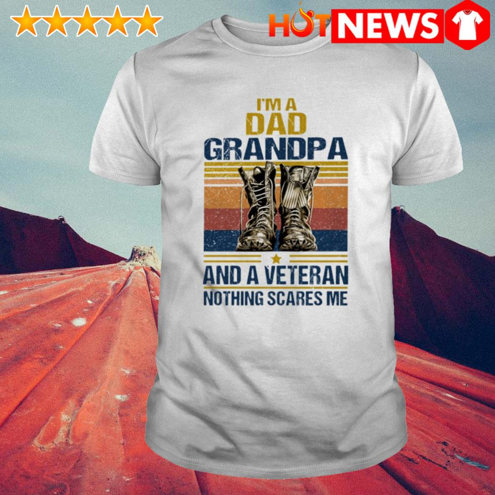 Vintage I'm a dad grandpa and a veteran nothing scares me shirt