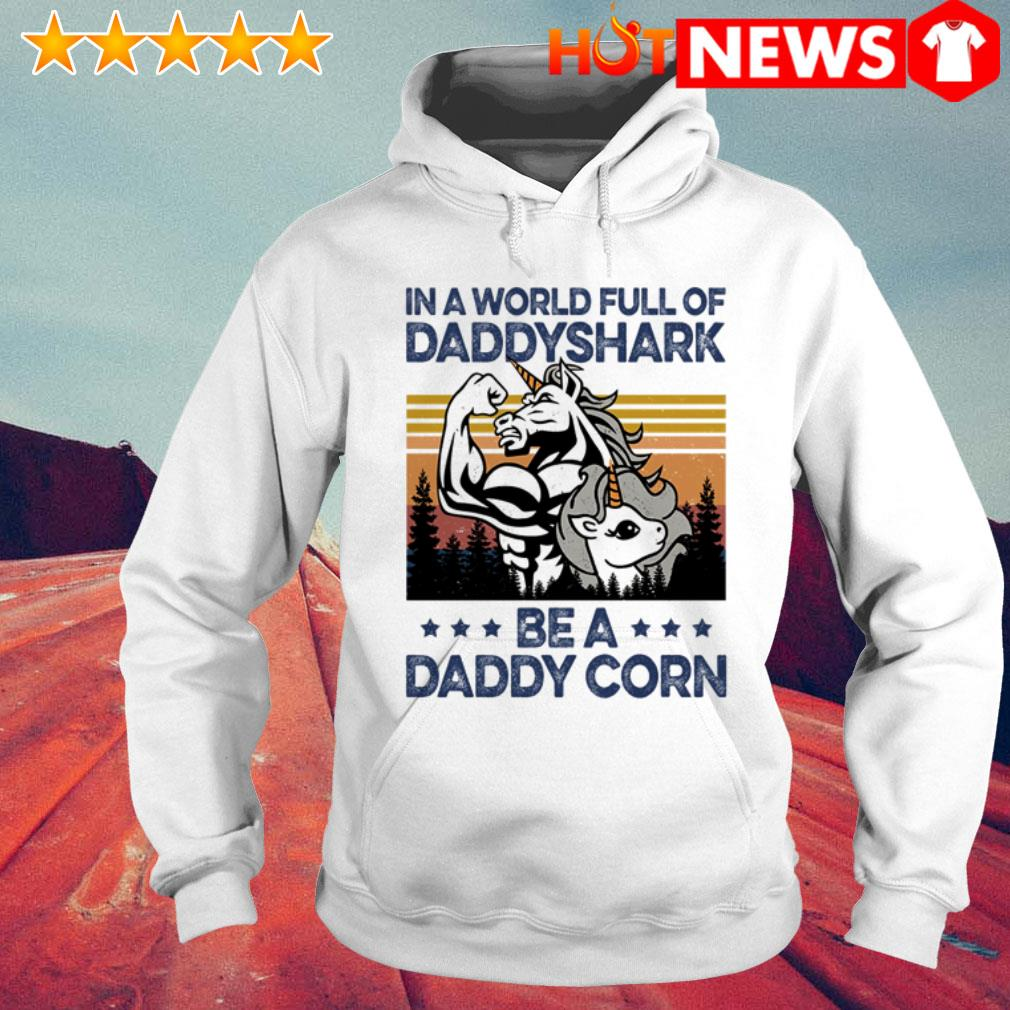 Vintage Unicorn in a world full of daddy shark be a daddycorn Hoodie