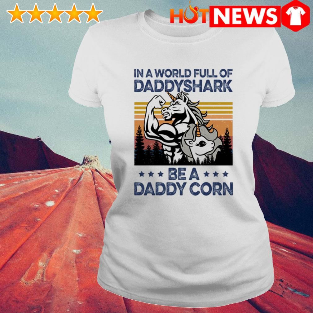 Vintage Unicorn in a world full of daddy shark be a daddycorn  Ladies Tee