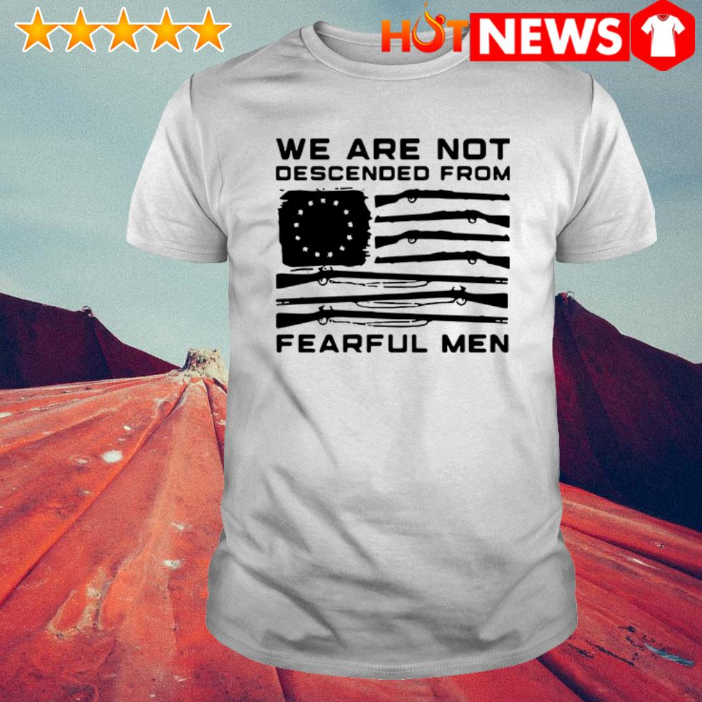 We are not descended from fearful men Betsy Ross flag shirt