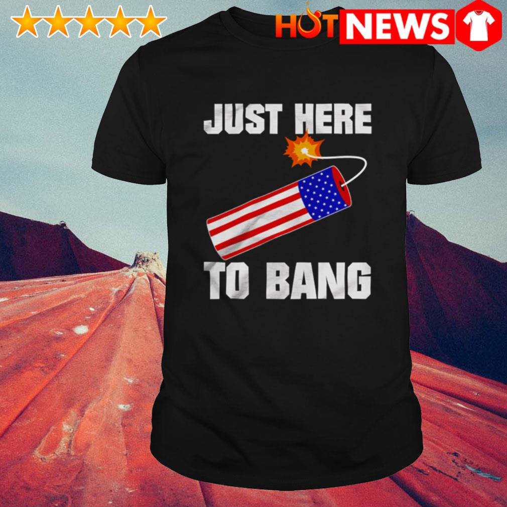 4th Of July independence day just here to bang shirt