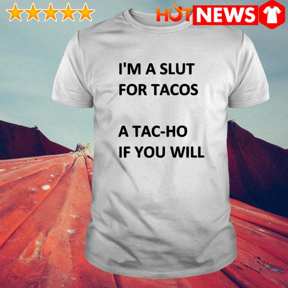 A Tac-Ho if you will I'm a slut for tacos shirt