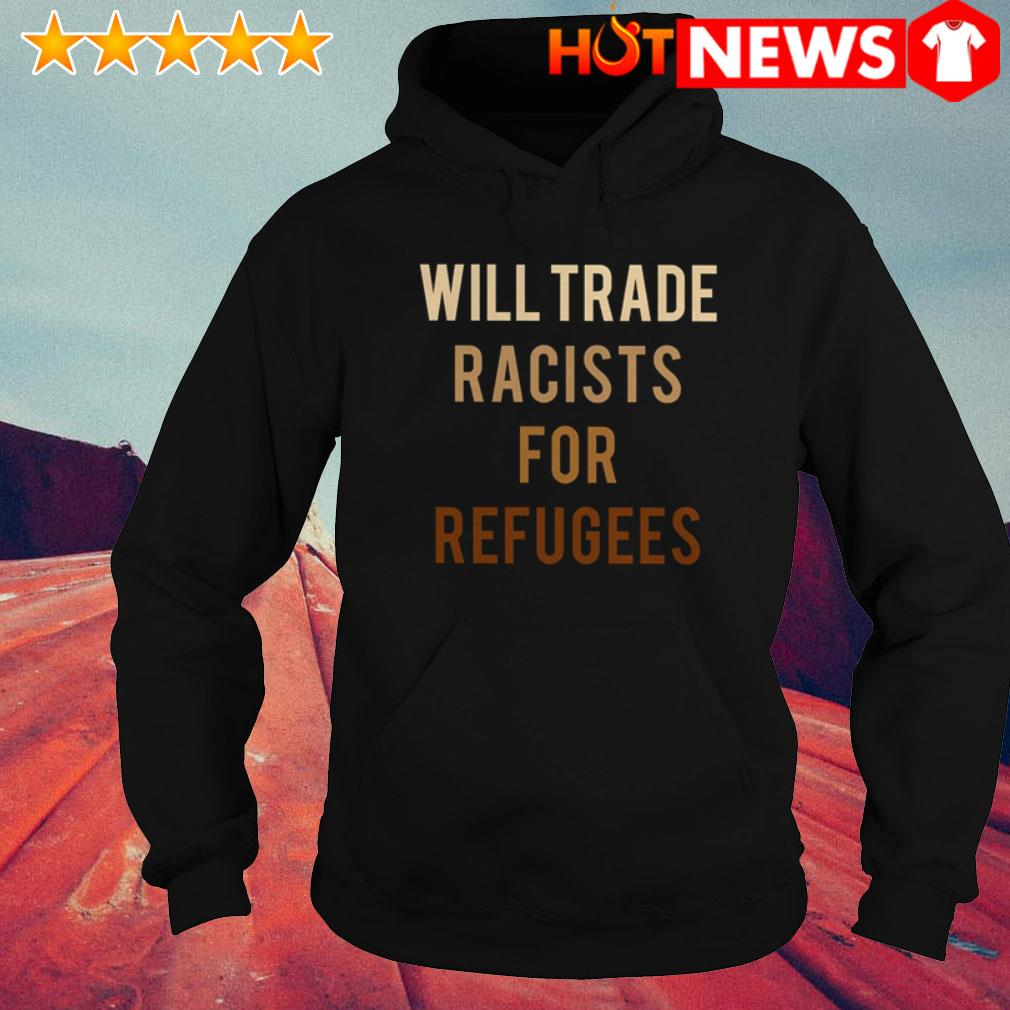 Activists protest Will trade racists for refugees Hoodie