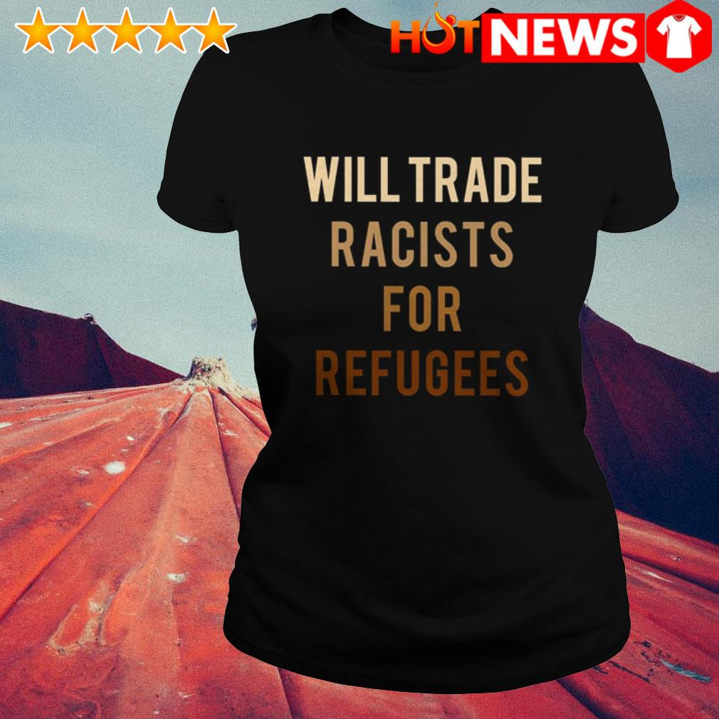 Activists protest Will trade racists for refugees Ladies Tee