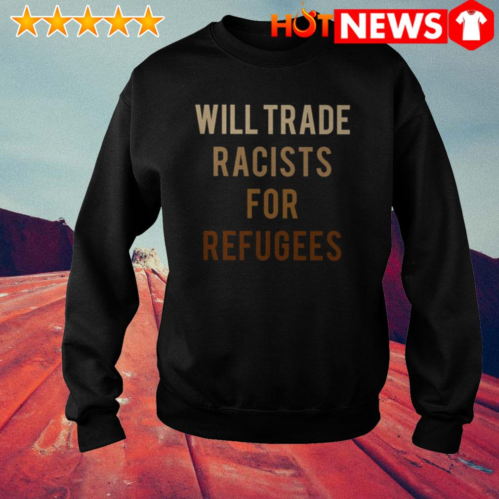 Activists protest Will trade racists for refugees Sweater