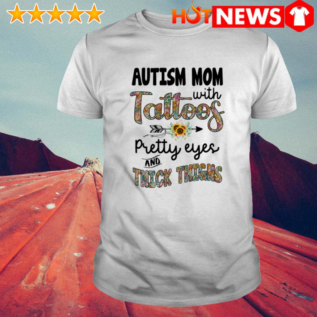 Autism mom with tattoos pretty eyes and thick thighs sunflower shirt