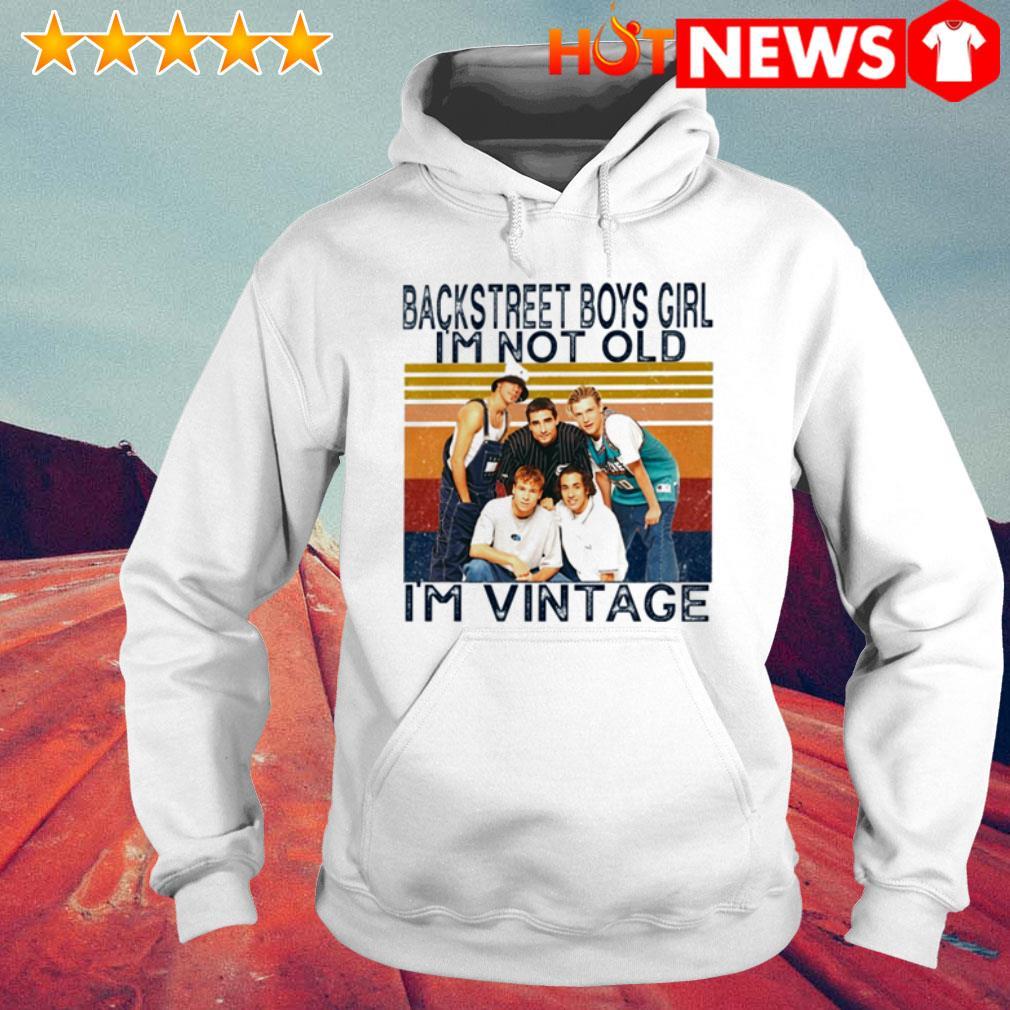 Backstreet Boys I'm vintage girl I'm not old Hoodie