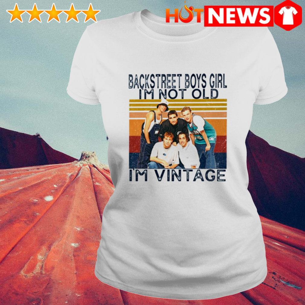 Backstreet Boys I'm vintage girl I'm not old Ladies Tee