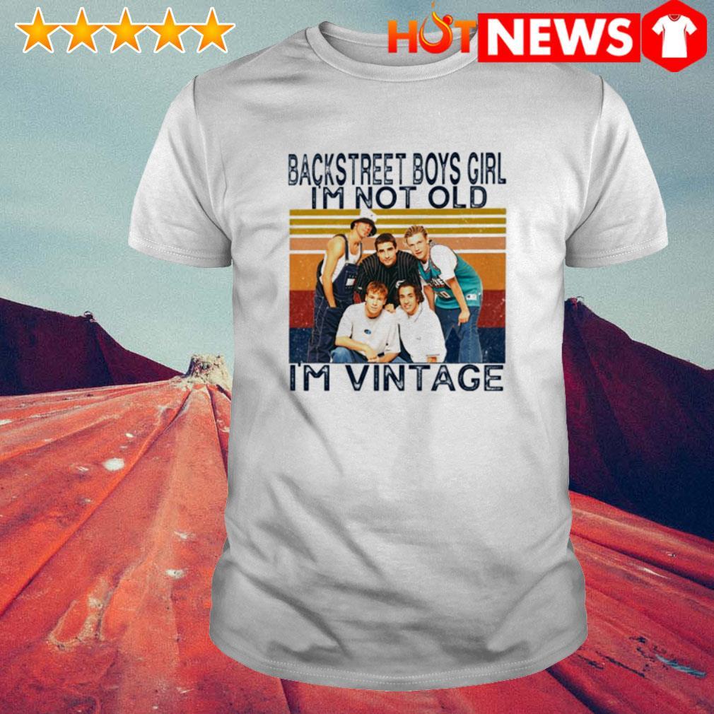 Backstreet Boys I'm vintage girl I'm not old shirt