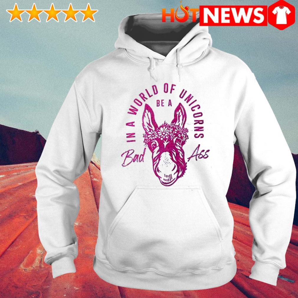 Be a bad ass in a world of unicorns Hoodie