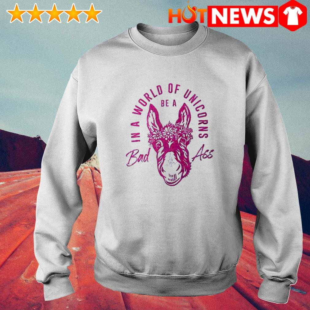 Be a bad ass in a world of unicorns Sweater