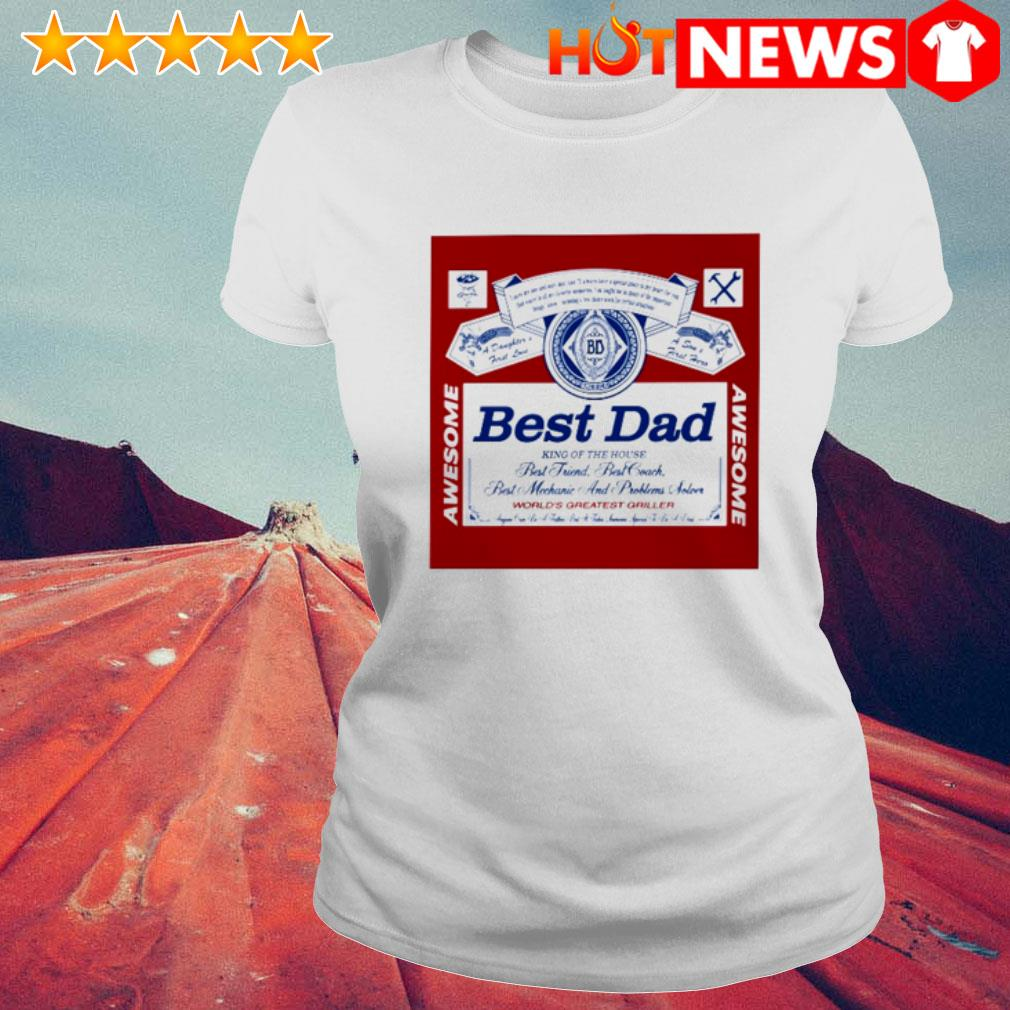 Best dad king of the house world's greatest griller Budweiser father's day Ladies Tee