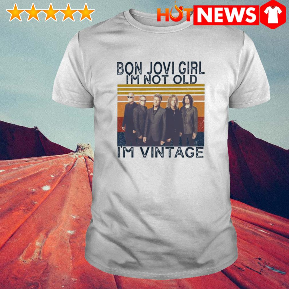 Bon Jovi girl I'm vintage I'm not old shirt