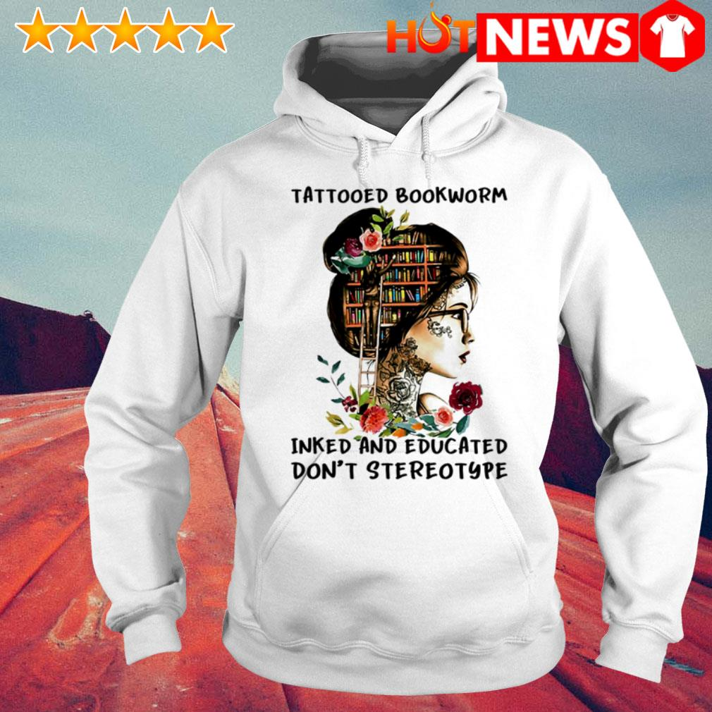 Book girl Tattooed bookworm inked and educated don't stereotype flower Hoodie