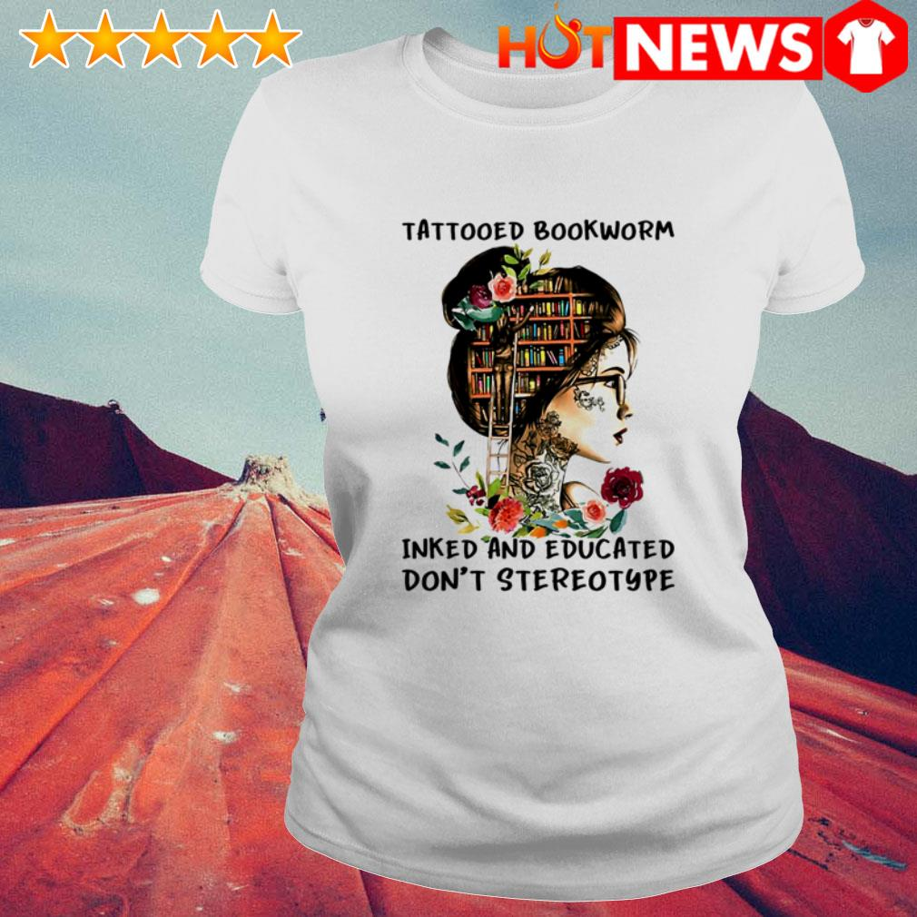 Book girl Tattooed bookworm inked and educated don't stereotype flower Ladies Tee