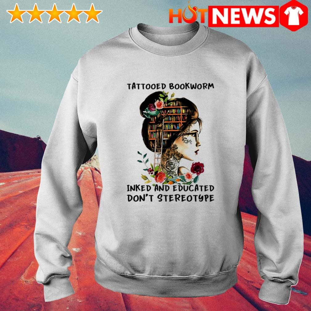 Book girl Tattooed bookworm inked and educated don't stereotype flower Sweater