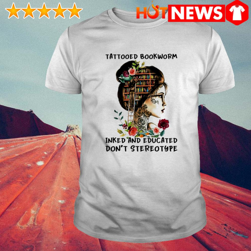 Book girl Tattooed bookworm inked and educated don't stereotype flower shirt