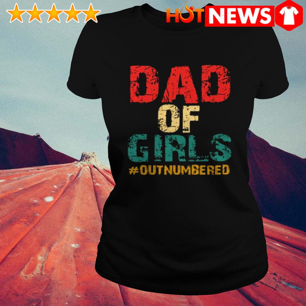 Dad of girls #outnumbered father's day Ladies Tee