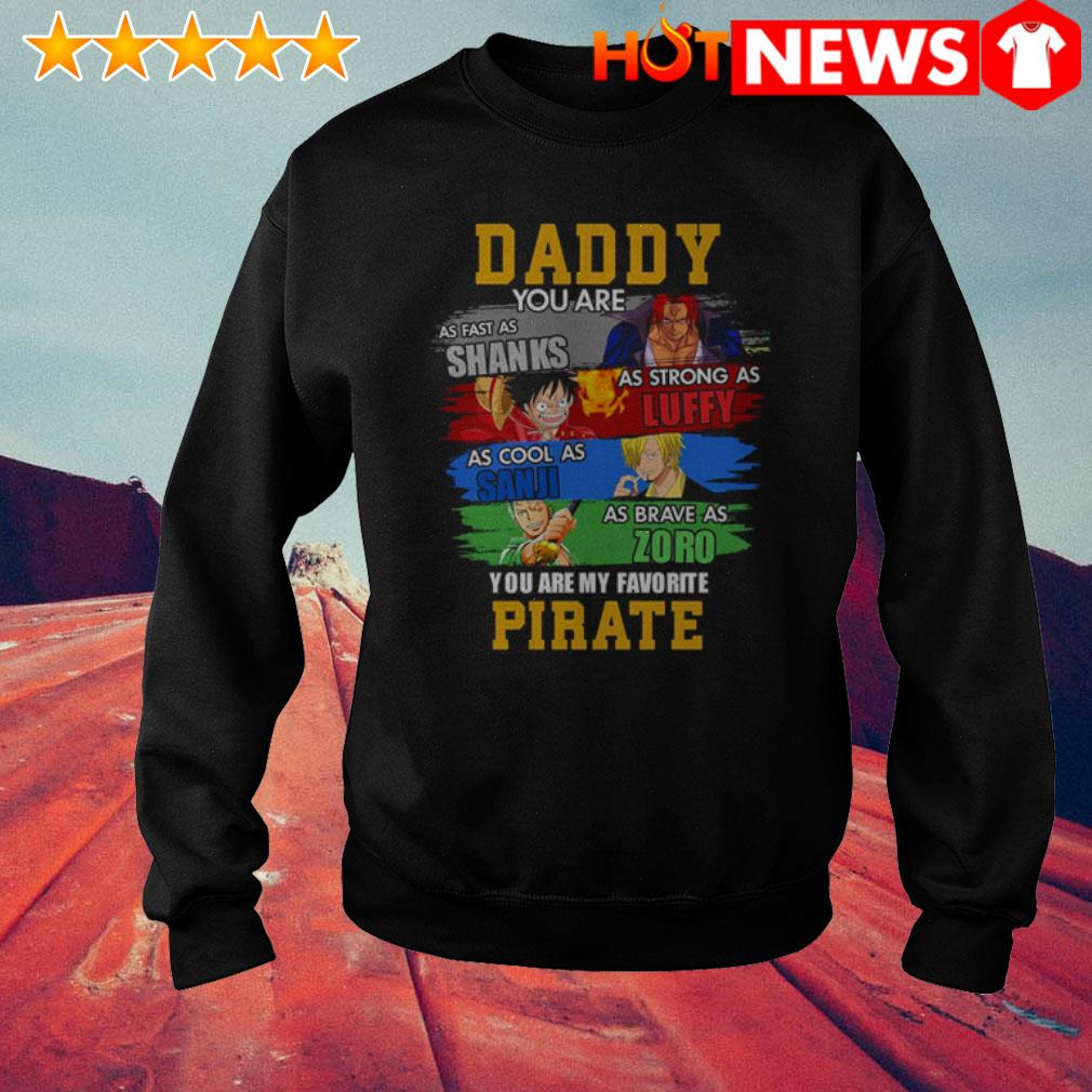 Daddy you are as fast as Shanks as strong as Luffy you are my favorite Pirate Sweater