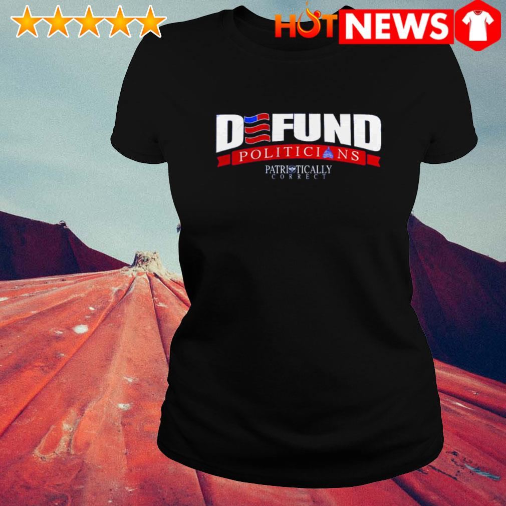 Defund politicians Patriotically Correct American Ladies Tee