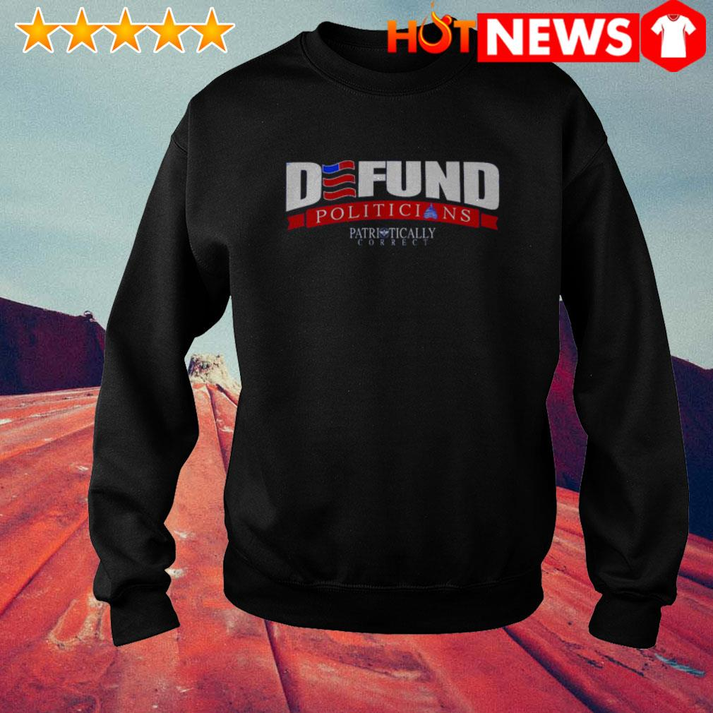 Defund politicians Patriotically Correct American Sweater