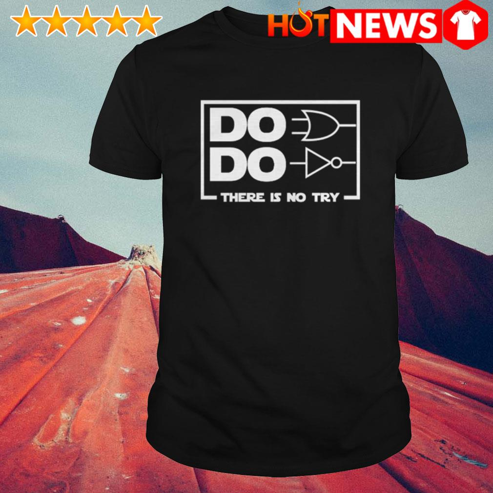 Do do there is no try Star Wars shirt