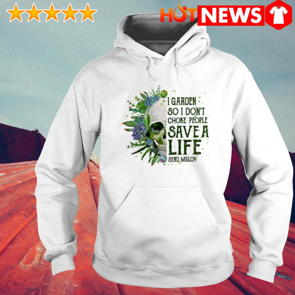 Floral skull I garden so I don't choke people save a life send mulch Hoodie