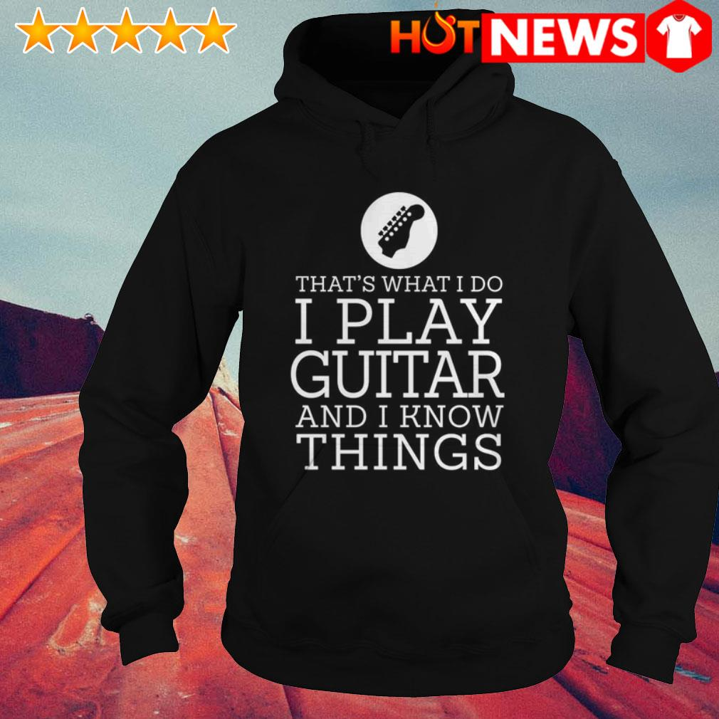 Guitar I play guitar and I know things Hoodie