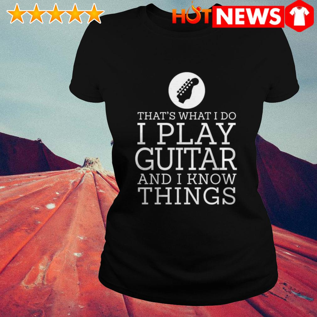 Guitar I play guitar and I know things Ladies Tee